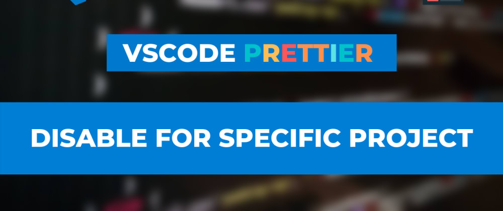 Cover image for How to disable prettier in VSCode for a specific project?