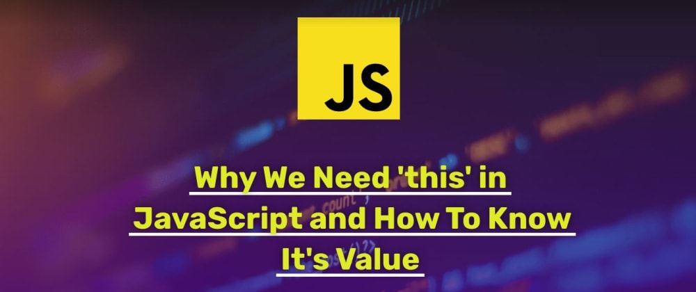 Cover image for Why We Need 'this' in JavaScript and How To Know It's Value