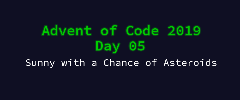 Cover image for Advent of Code 2019 Solution Megathread - Day 5: Sunny with a Chance of Asteroids