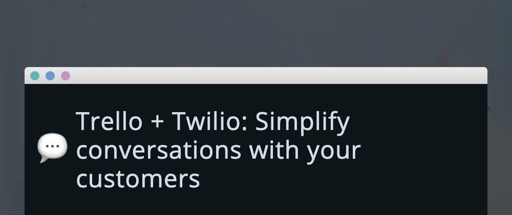 Cover image for Trello + Twilio: Simplify conversations with your customers