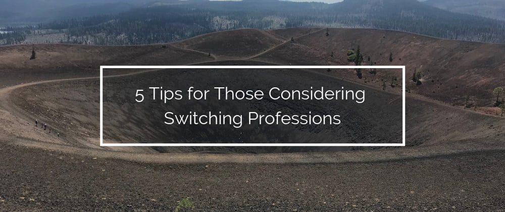 Cover image for 5 Tips for Those Considering Switching Professions