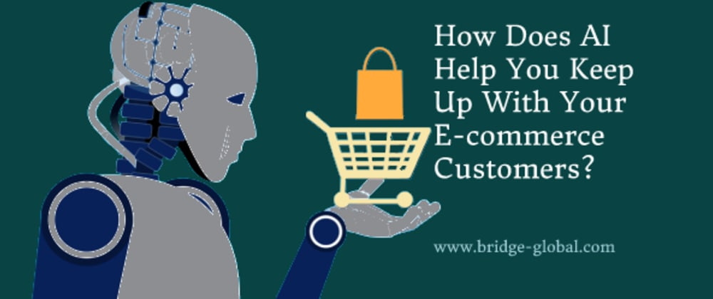 Cover image for How Does AI Help You Keep Up With Your E-Commerce Customers?