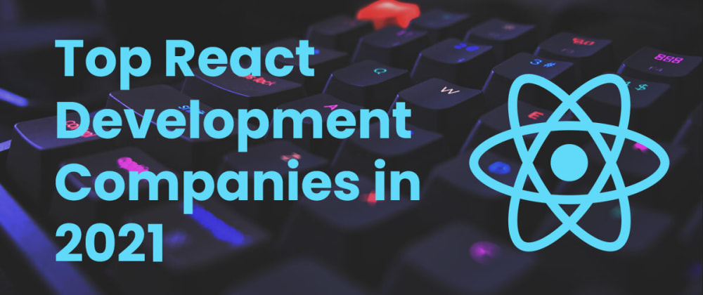 Cover image for Top 10 React Development Companies in 2021