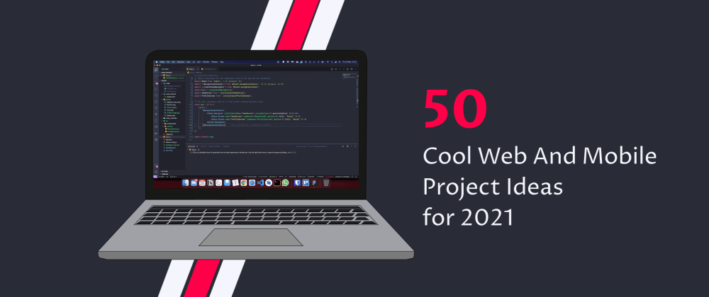 Cover Image for 50 Cool Web And Mobile Project Ideas for 2021