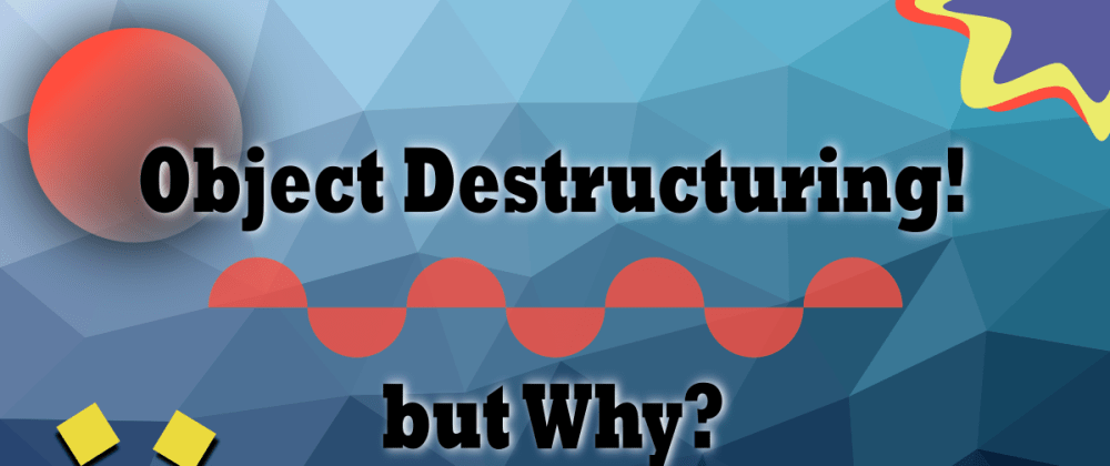 Cover image for Object Destructuring - but why?