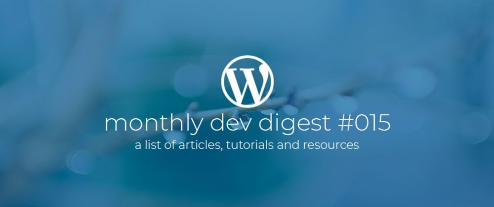 Cover image for WordPress Monthly Dev Digest #015