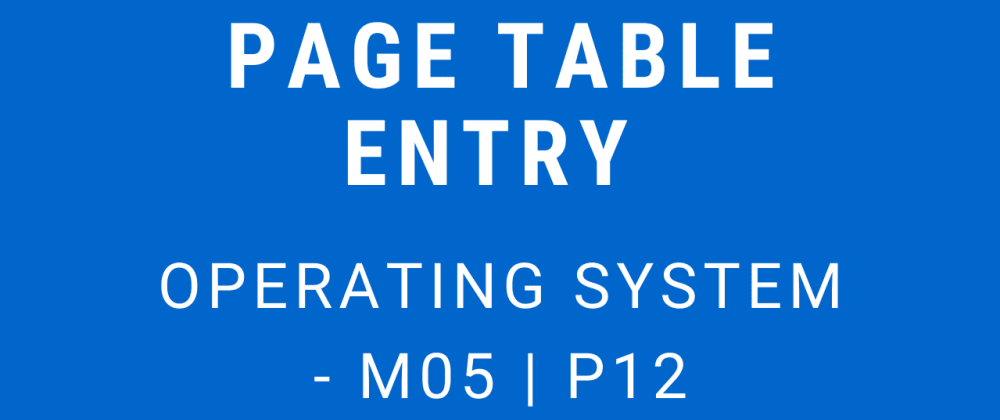 Cover image for Page Table Entry | Operating System - M05 P12