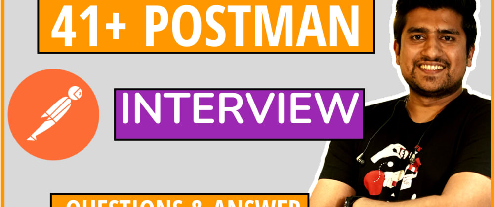 Cover image for 41+ Postman Interview Questions & Answers (with Notes) | PART 2