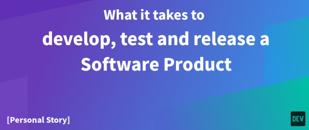 Cover image for [Personal Story] What it takes to develop, test and release a Software Product