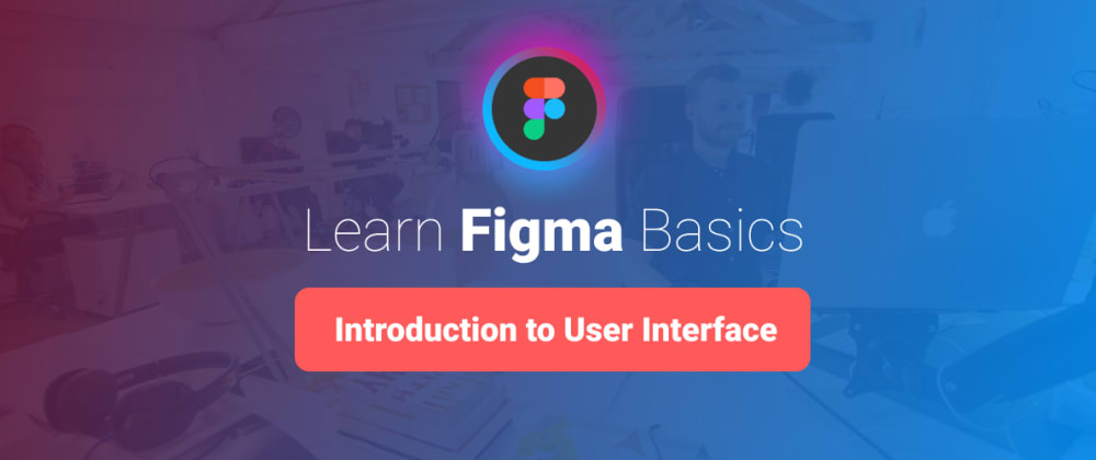 Cover image for Learn Figma Basics, part 1: Introduction to Figma User Interface