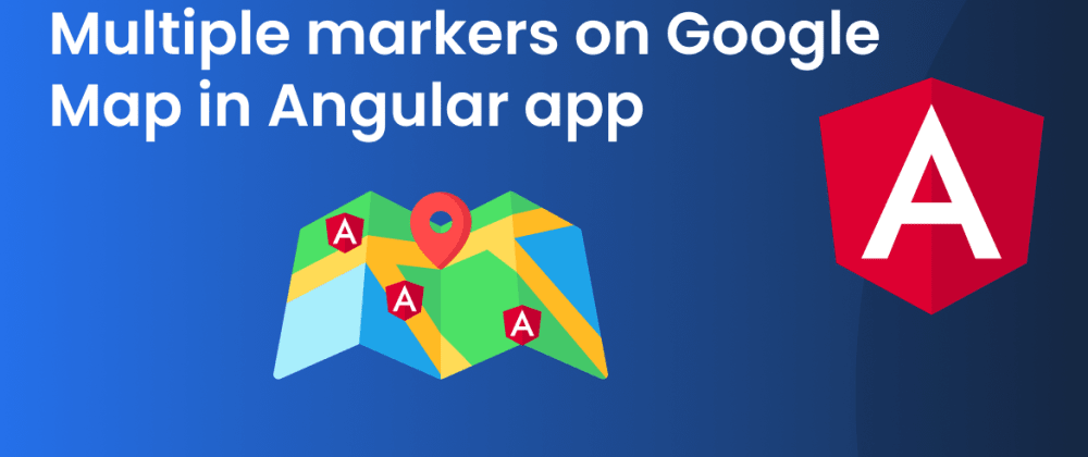 Cover image for Multiple Markers On Google Map In Angular App (The Pro Way) Part 2