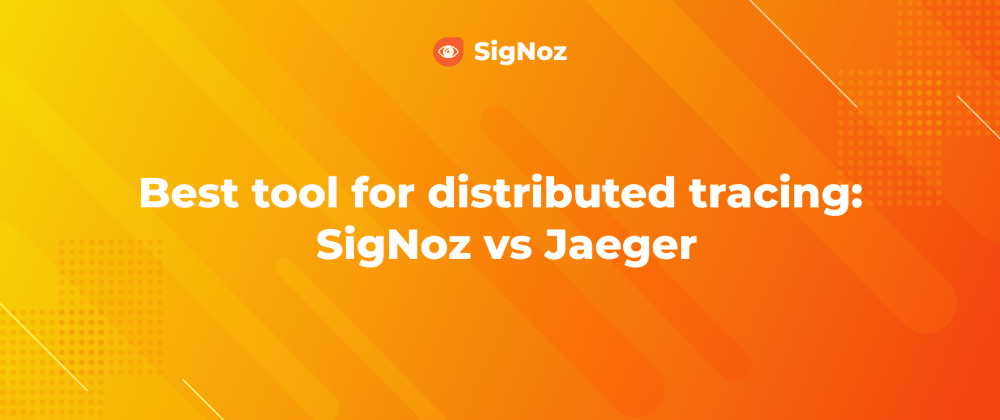 Cover image for Best tool for distributed tracing: SigNoz vs Jaeger