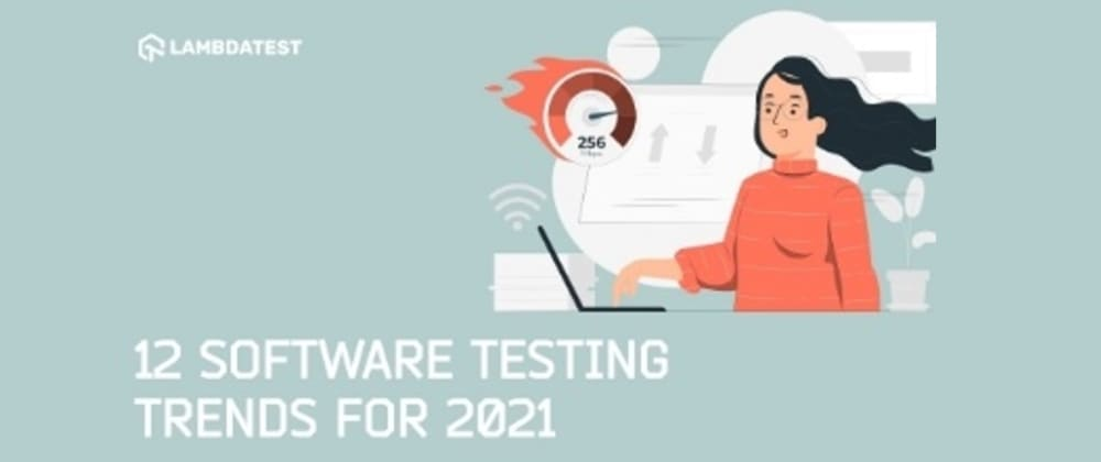 Cover image for 12 Important Software Testing Trends for 2021 You Need to Know