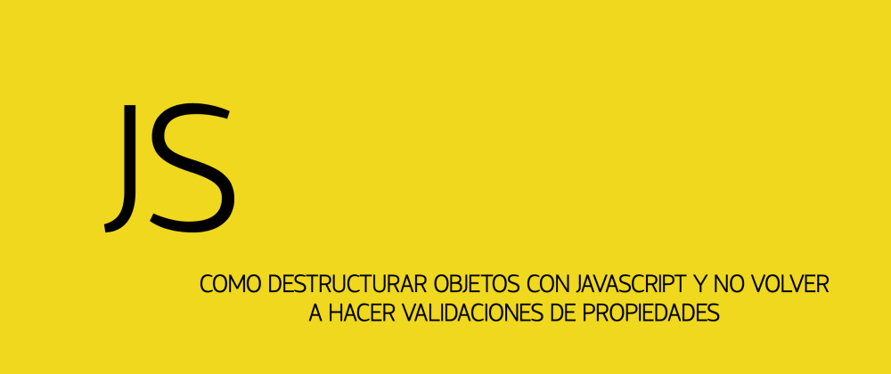 Cover image for Como destructurar objetos con JavaScript y no volver a hacer validaciones de propiedades