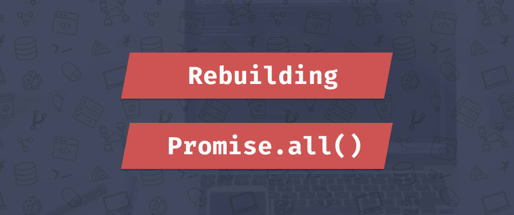 Cover image for Rebuilding Promise.all()