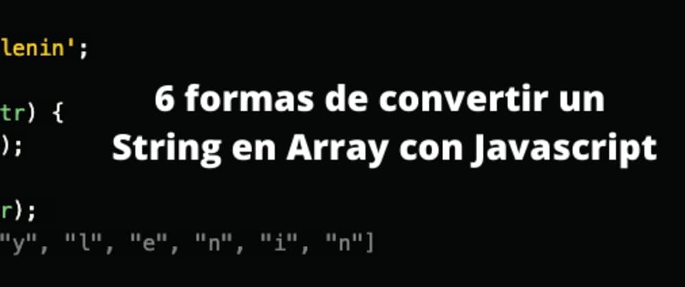 Cover image for 6 formas de convertir un String en Array con Javascript