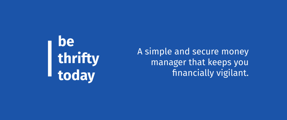 Cover image for Introducing, Be Thrifty Today: A Simple & Secure Money Manager (Open Source, Flutter + Firebase)
