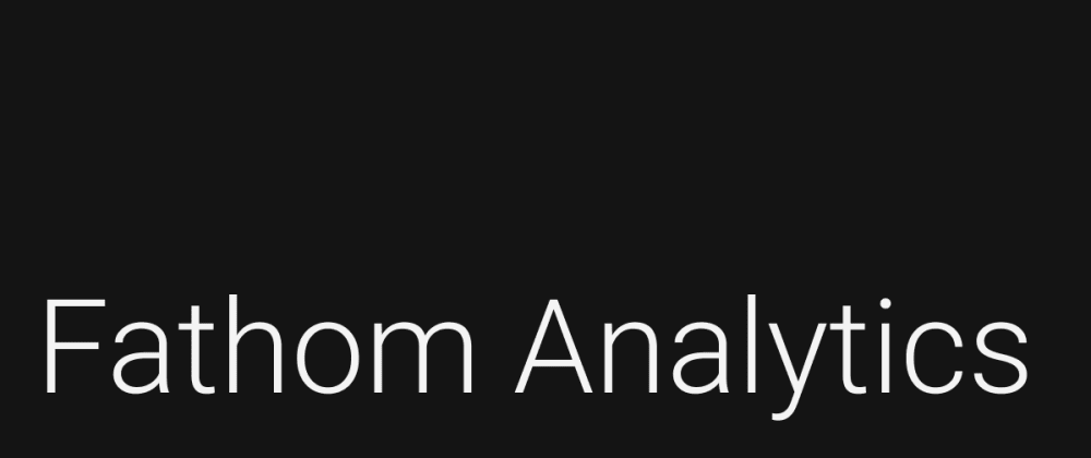 Cover image for Fathom Analytics: Privacy-Focused Website Analytics