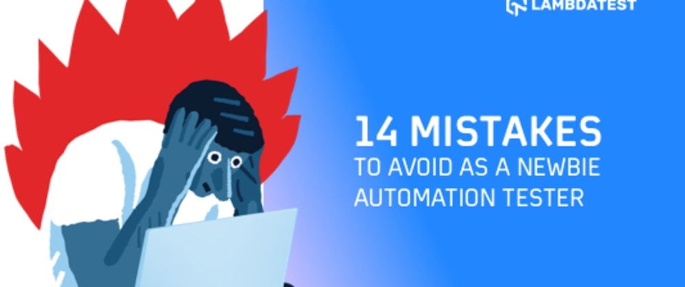 Cover image for 14 Mistakes I Did That You Should Avoid As A Newbie Automation Tester