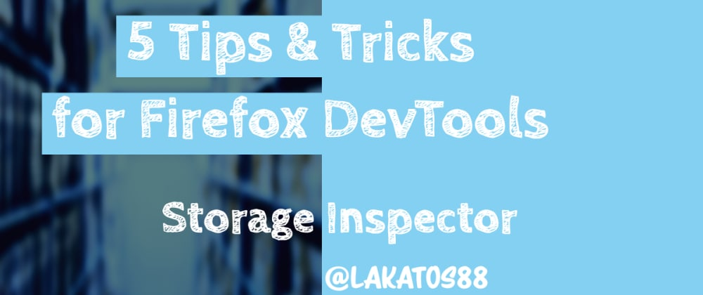 Cover image for 5 Tips and Tricks for Firefox DevTools - Storage Inspector