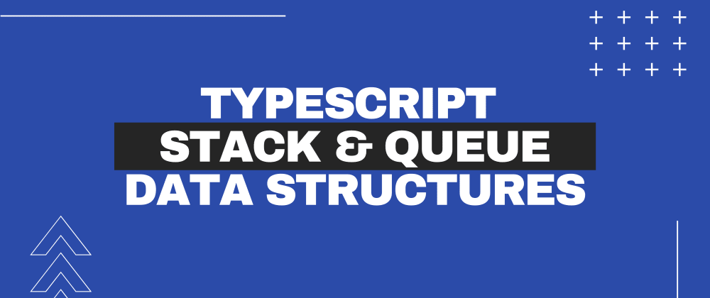 Cover image for Typescript Data Structures: Stack and Queue