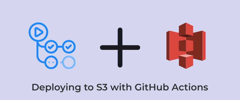 Cover image for Using GitHub Actions to Deploy to S3