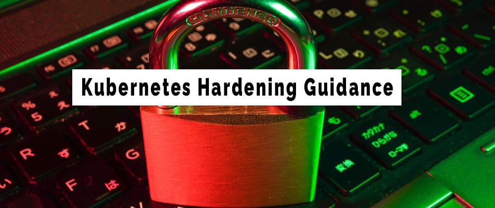Cover image for Kubernetes Hardening Guidance