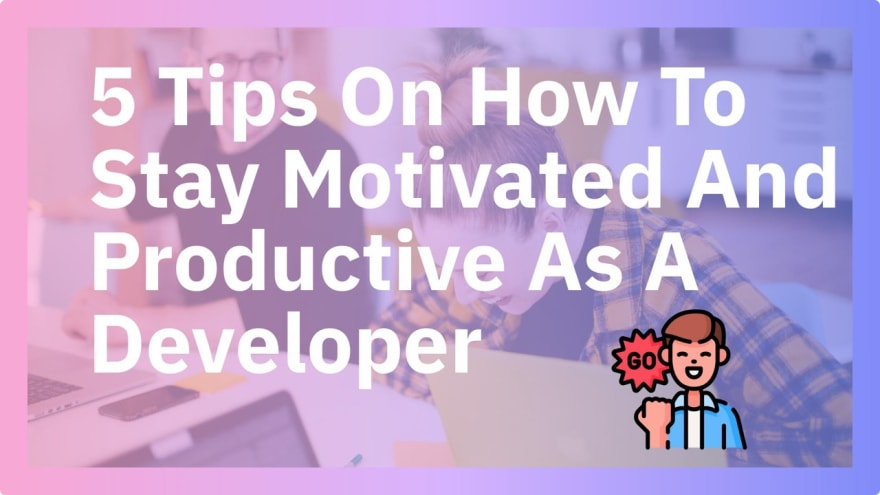 How To Stay Productive as a Developer