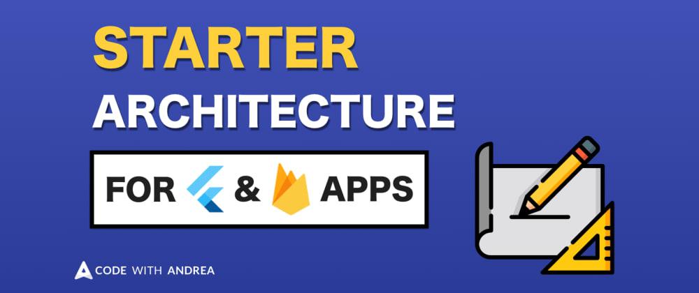 Cover image for  Starter Architecture for Flutter & Firebase Apps