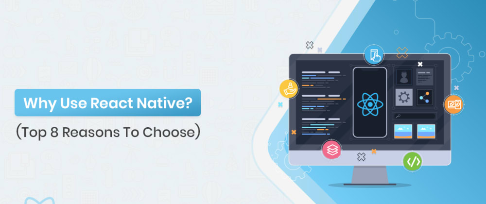 Cover image for Why Use React Native? (Top 8 Reasons To Choose)