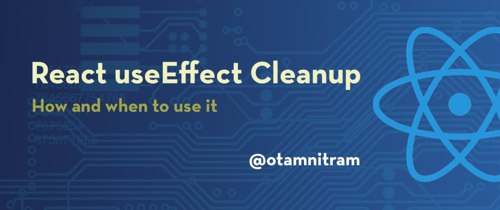 Cover image for React useEffect cleanup: How and when to use it