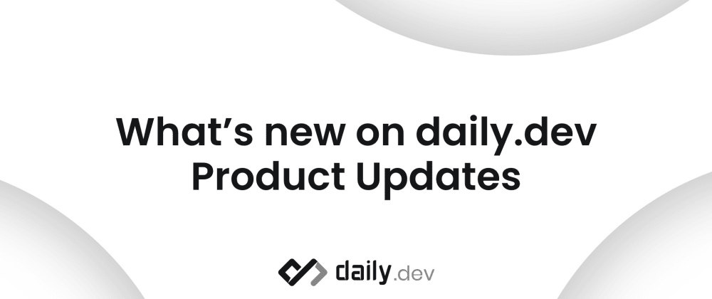 Cover image for What's new on daily.dev - Product Updates v.2.27.0