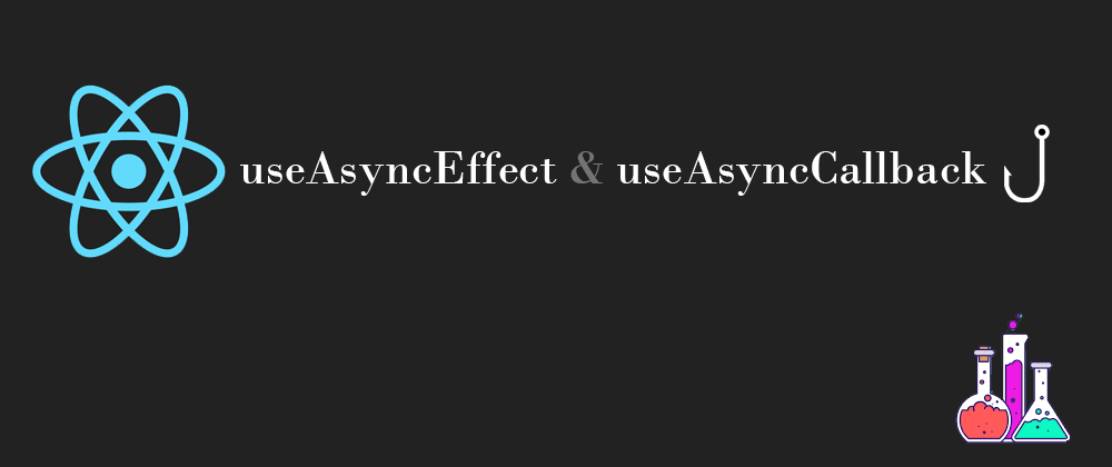 Cover image for useAsyncEffect & useAsyncCallback hooks for easy cancellation of asynchronous routines