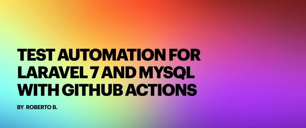 Cover image for Test automation for Laravel 7 and MySQL with GitHub Actions