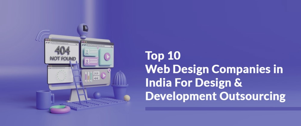 Cover image for Top 10 Web Design Companies in India For Design & Development Outsourcing
