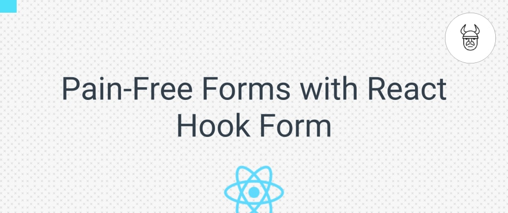 Cover image for Pain-Free Forms with React Hook Form
