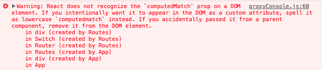 Warning: React does not recognize the `computedMatch` prop on a DOM element