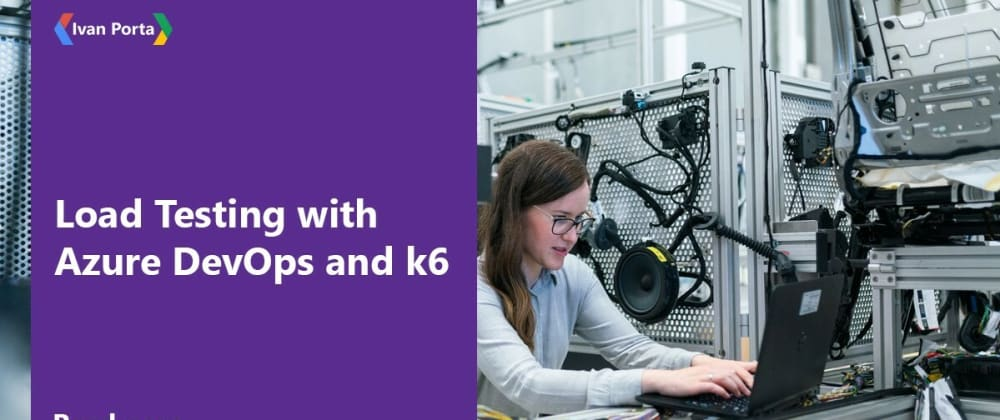 Cover image for Load Testing with Azure DevOps and k6