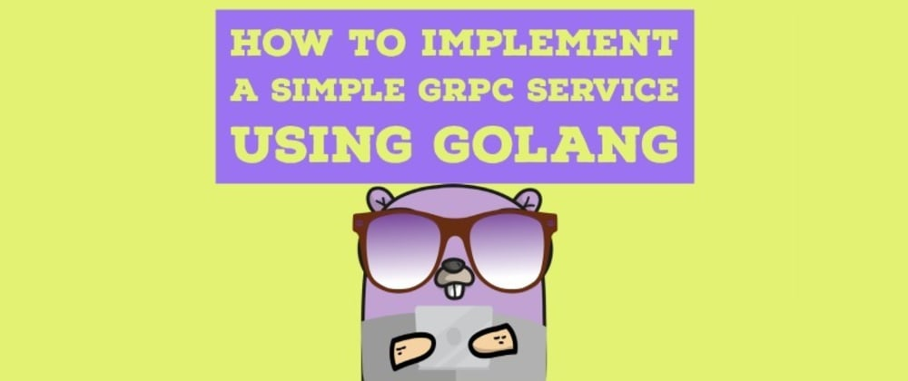 Cover image for How to implement a simple gRPC service using Golang