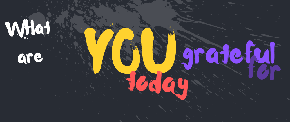 Cover image for What Are you Grateful for today? | 5/18/2020