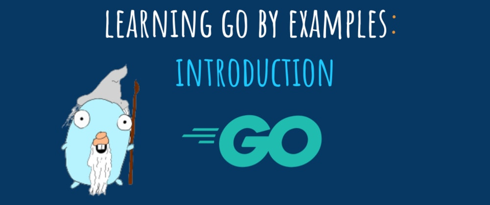 Cover image for Learning Go by examples: part 1 - Introduction