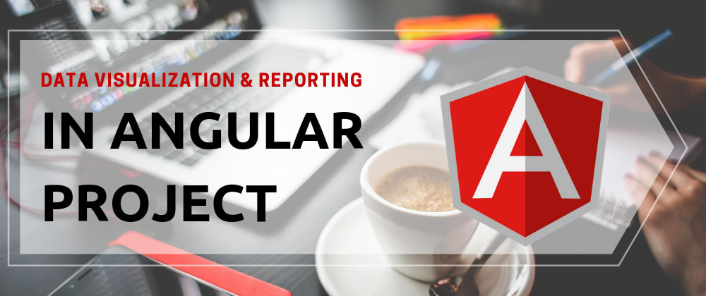Cover image for Data Visualization and Web Reporting in Angular Project