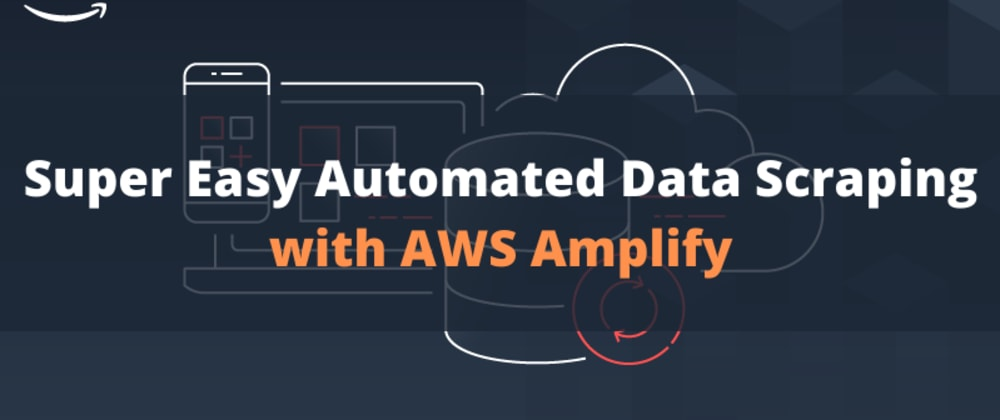 Cover image for Super Easy Automated Scraping with AWS Amplify