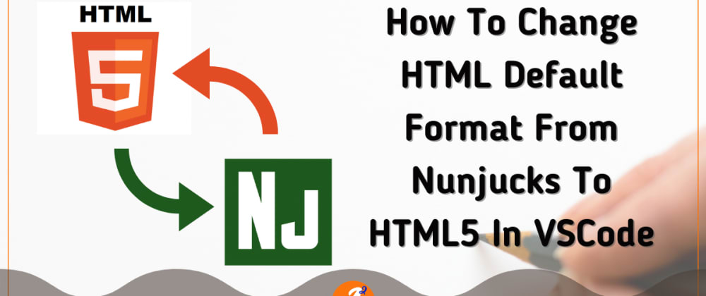 Cover image for How To Change HTML Default Format From Nunjucks To HTML5 In VSCode