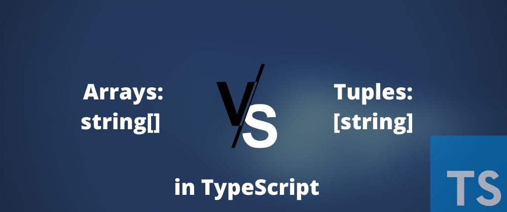 Cover image for Arrays vs Tuples in TypeScript