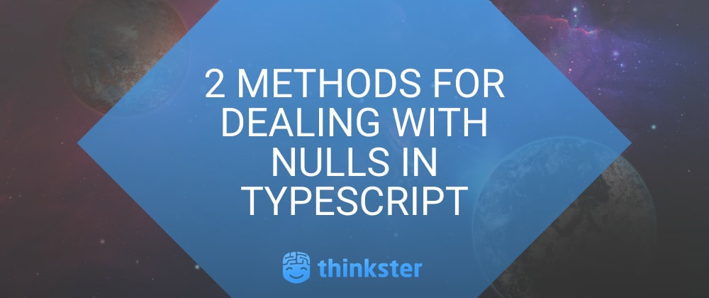 Cover image for 2 Methods for Dealing with Nulls in TypeScript