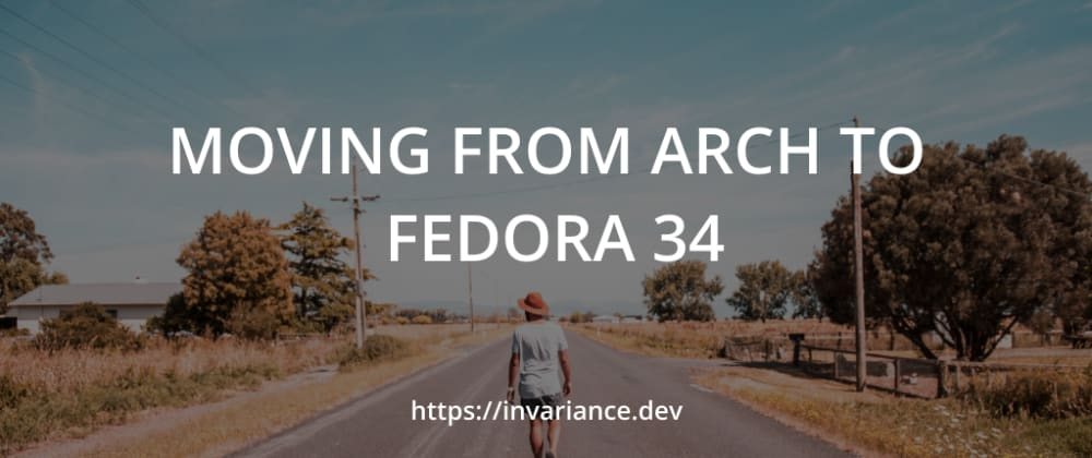 Cover image for Moving from Arch to Fedora 34