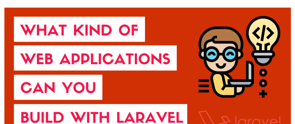 Cover image for What Kind Of Web Applications Can You Build WithLaravel?