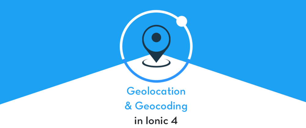 Cover image for How to use Geolocation, Geocoding and Reverse Geocoding in Ionic 4