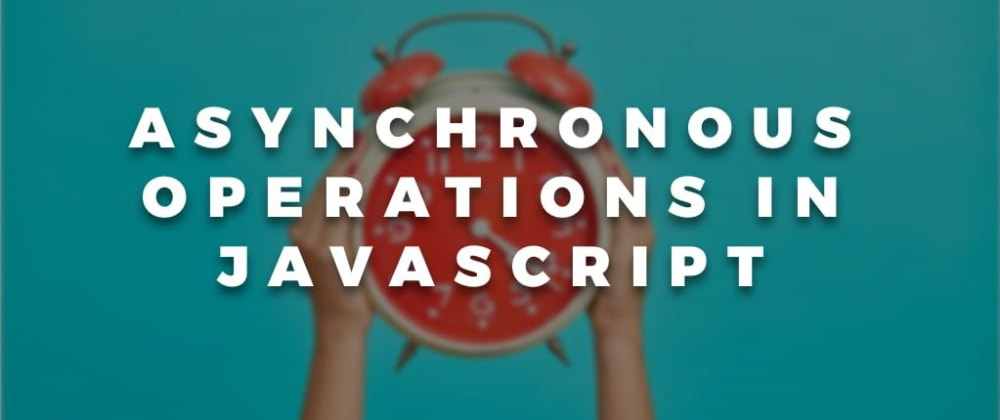 Cover image for Asynchronous Operations in JavaScript